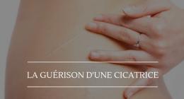 LA GUÉRISON DES CICATRICES